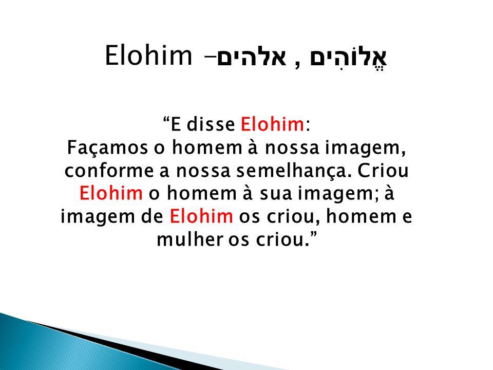 Elohim - אֱלוֹהִים , אלהים E disse Elohim: