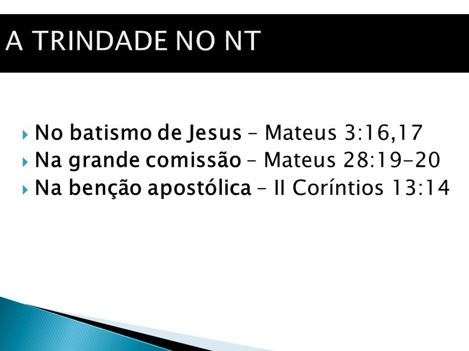 A TRINDADE NO NT No batismo de Jesus – Mateus 3:16,17