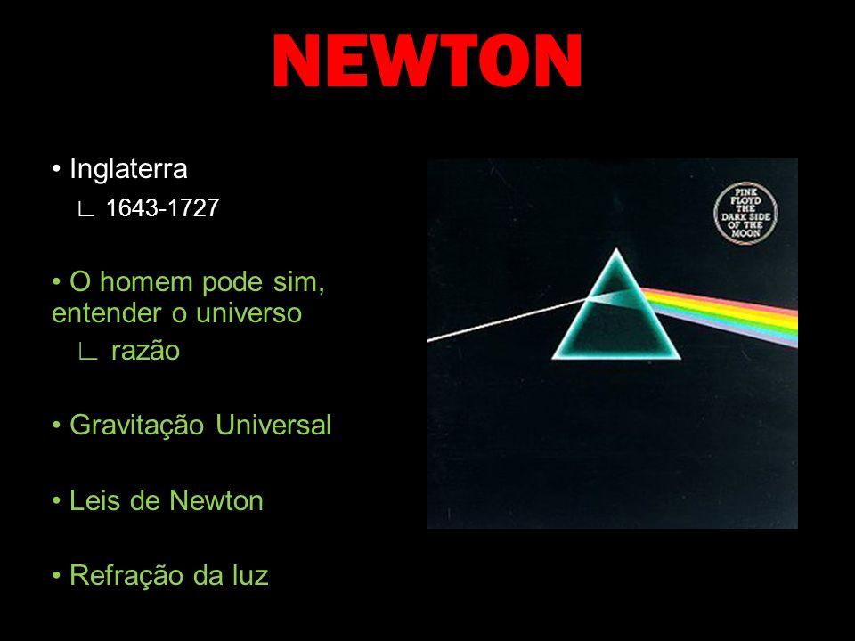 NEWTON • Inglaterra ∟ 1643-1727 • O homem pode sim, entender o universo ∟ razão • Gravitação Universal • Leis de Newton • Refração da luz