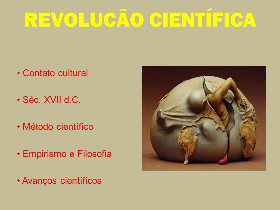 REVOLUCÃO CIENTÍFICA • Contato cultural • Séc. XVII d.C.