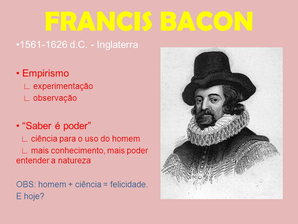 FRANCIS BACON •1561-1626 d.C. - Inglaterra • Empirismo