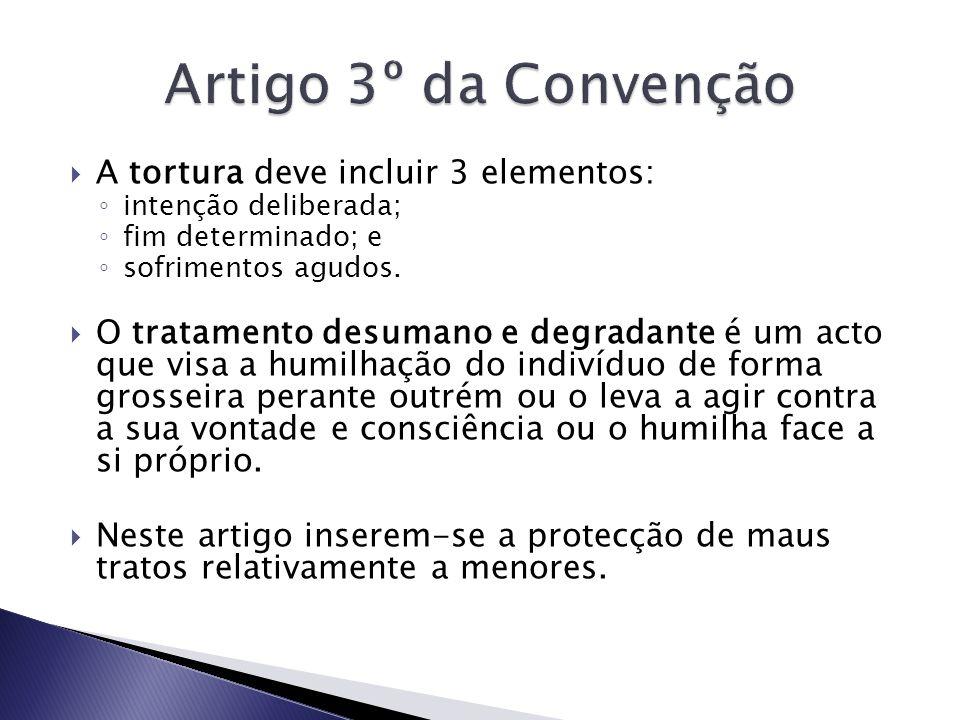 Artigo 3º da Convenção A tortura deve incluir 3 elementos: