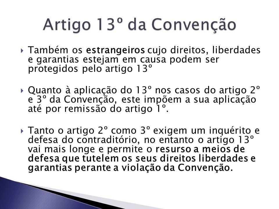 Artigo 13º da Convenção Também os estrangeiros cujo direitos, liberdades e garantias estejam em causa podem ser protegidos pelo artigo 13º.