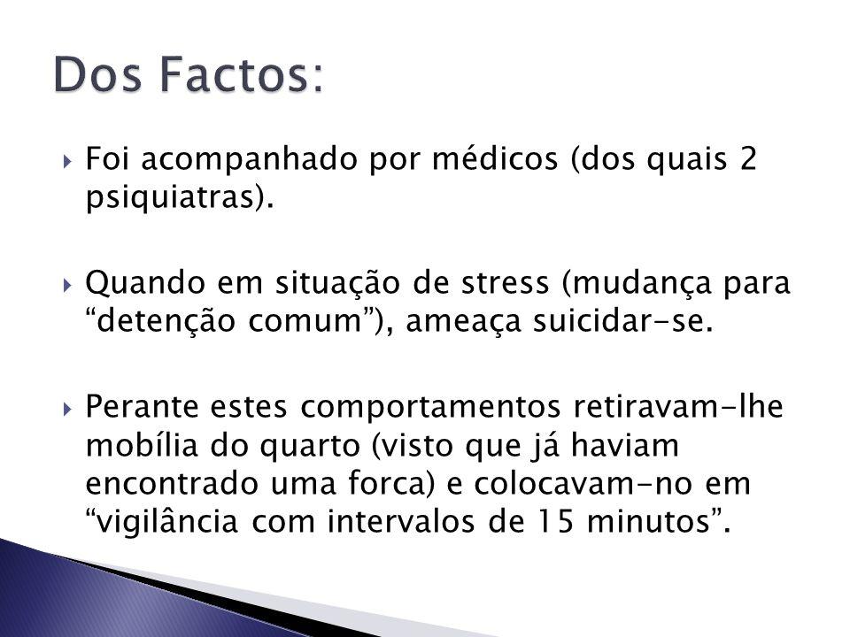 Dos Factos: Foi acompanhado por médicos (dos quais 2 psiquiatras).