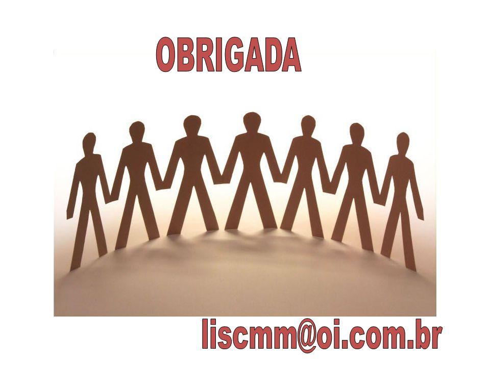 OBRIGADA liscmm@oi.com.br