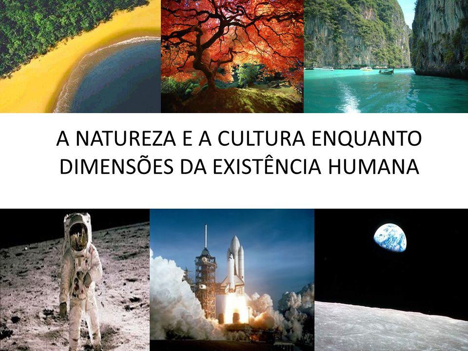 A NATUREZA E A CULTURA ENQUANTO DIMENSÕES DA EXISTÊNCIA HUMANA