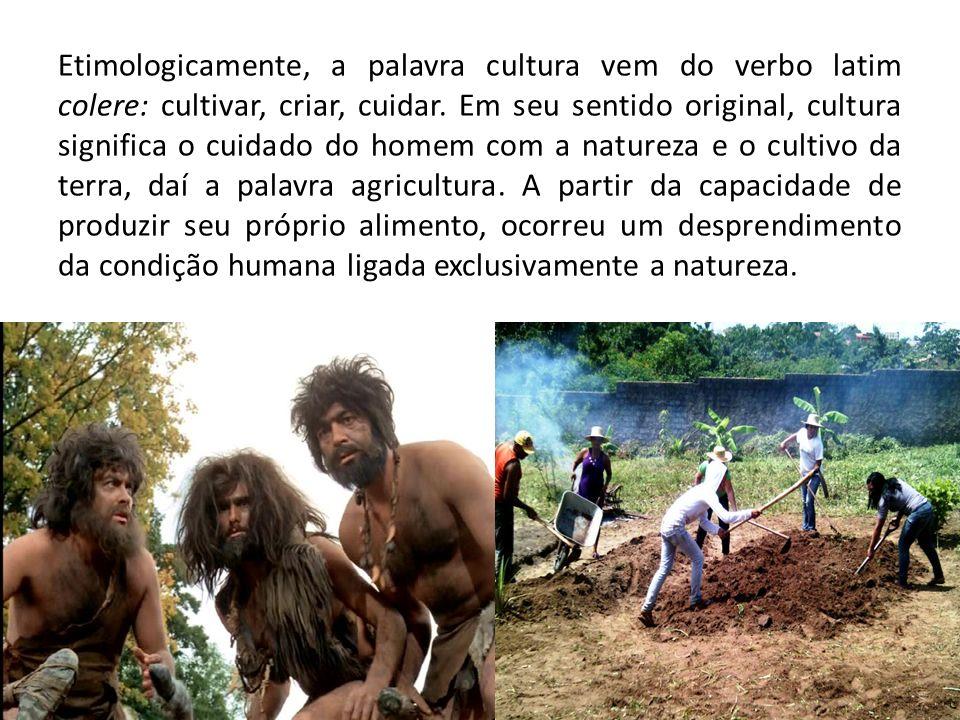Etimologicamente, a palavra cultura vem do verbo latim colere: cultivar, criar, cuidar.