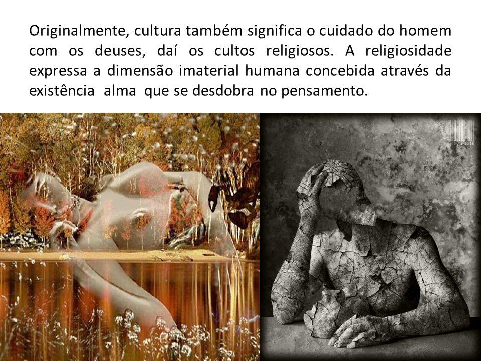 Originalmente, cultura também significa o cuidado do homem com os deuses, daí os cultos religiosos.