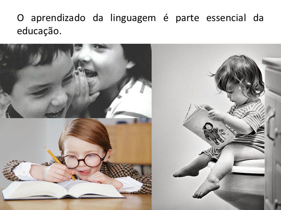 O aprendizado da linguagem é parte essencial da educação.