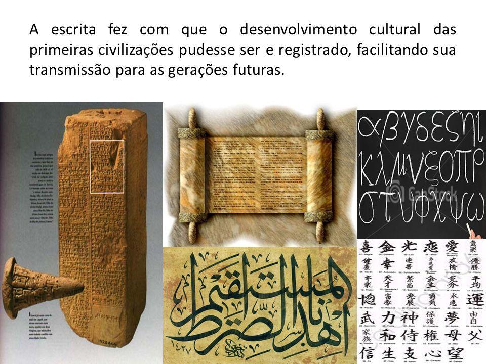 A escrita fez com que o desenvolvimento cultural das primeiras civilizações pudesse ser e registrado, facilitando sua transmissão para as gerações futuras.