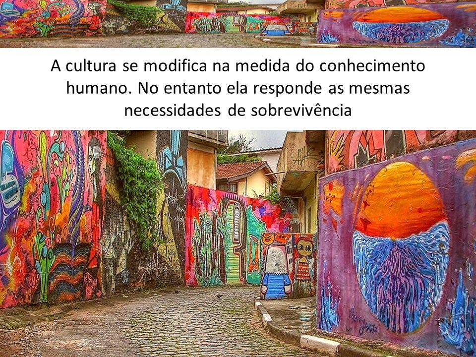 A cultura se modifica na medida do conhecimento humano