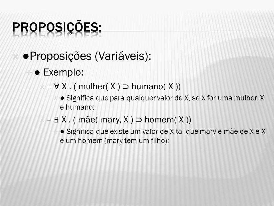 Proposições: ●Proposições (Variáveis): ● Exemplo: