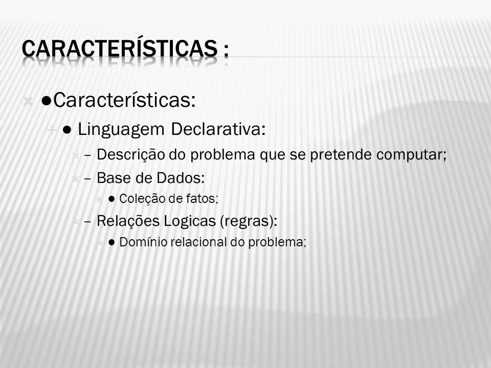 Características : ●Características: ● Linguagem Declarativa: