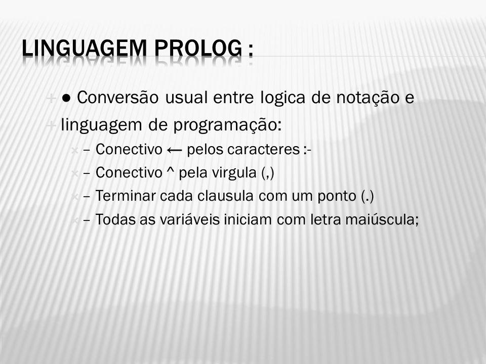 Linguagem Prolog : ● Conversão usual entre logica de notação e