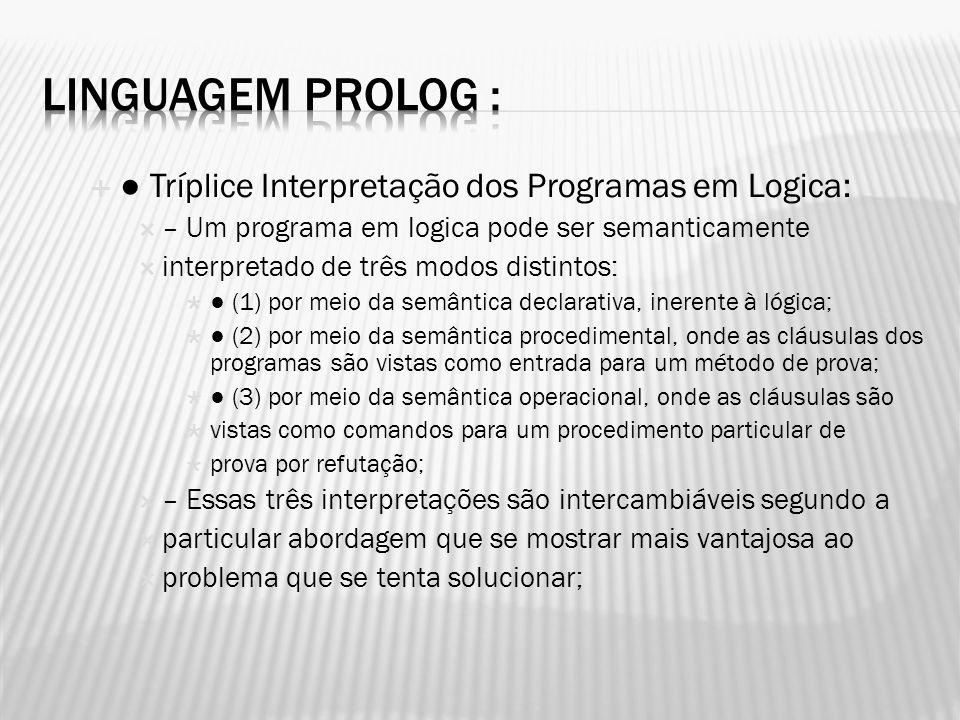 Linguagem Prolog : ● Tríplice Interpretação dos Programas em Logica: