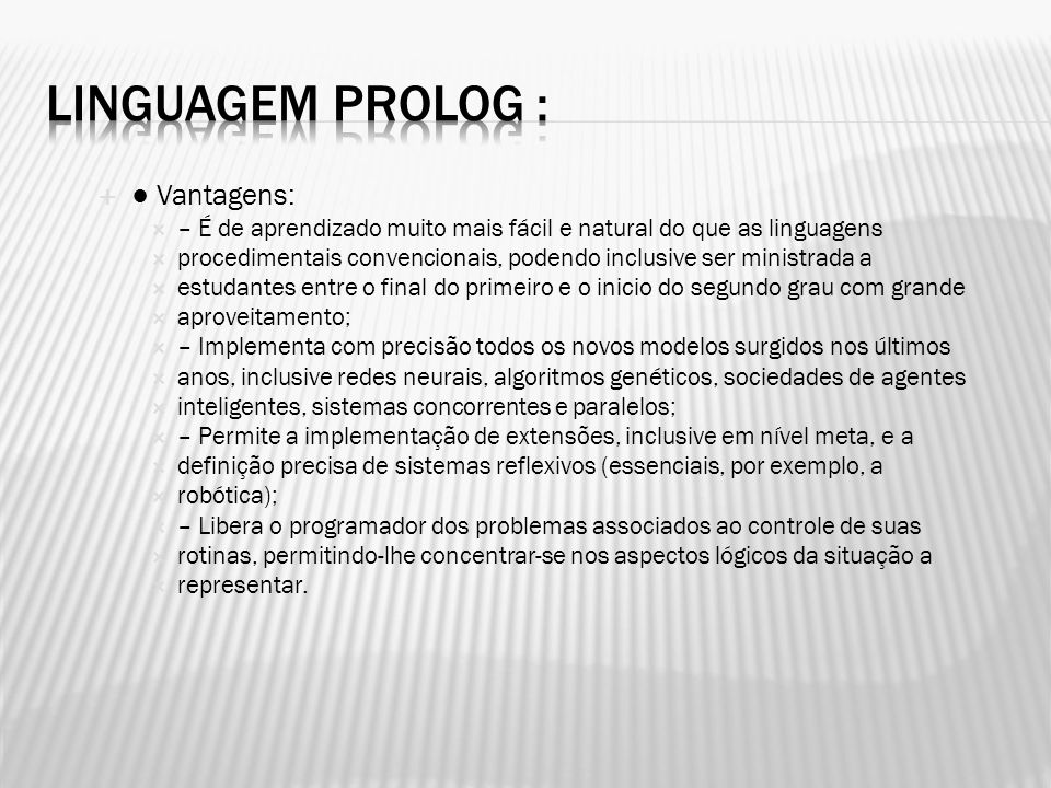 Linguagem Prolog : ● Vantagens: