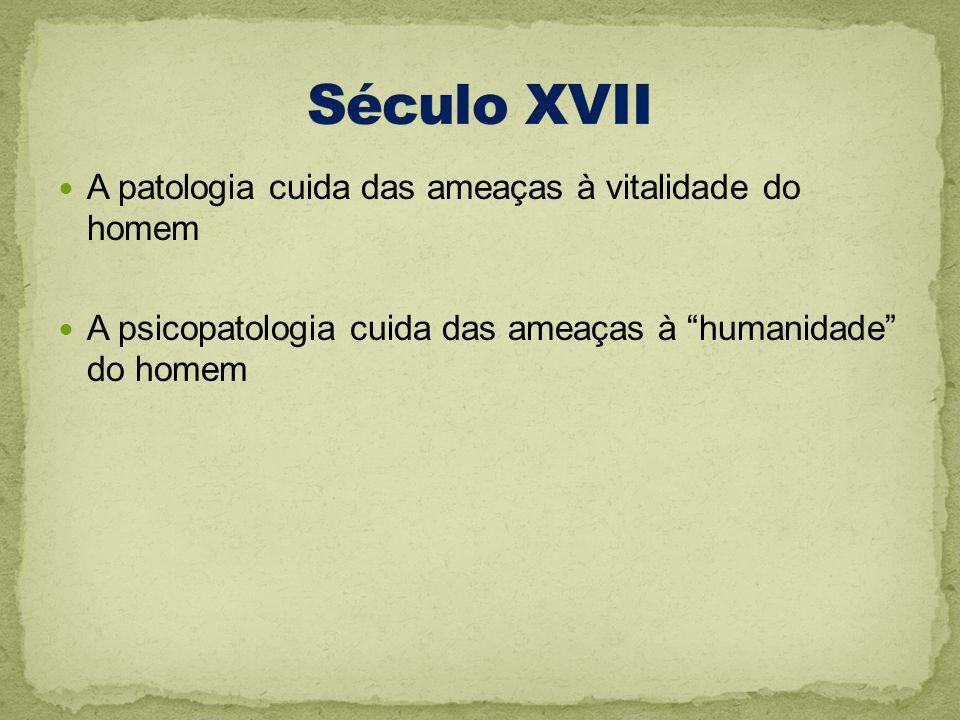 Século XVII A patologia cuida das ameaças à vitalidade do homem