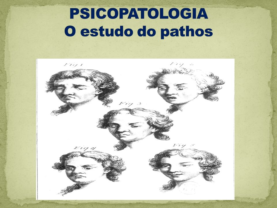 PSICOPATOLOGIA O estudo do pathos