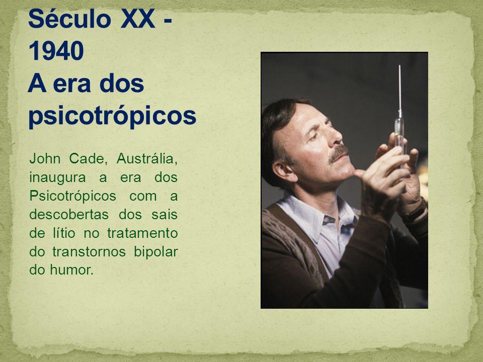 Século XX -1940 A era dos psicotrópicos
