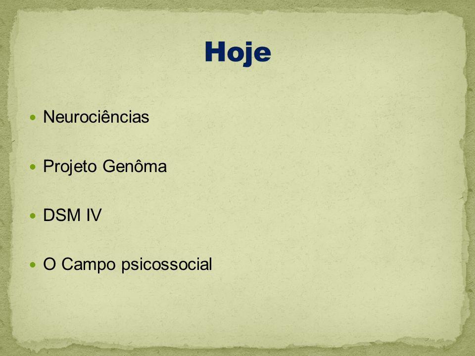 Hoje Neurociências Projeto Genôma DSM IV O Campo psicossocial