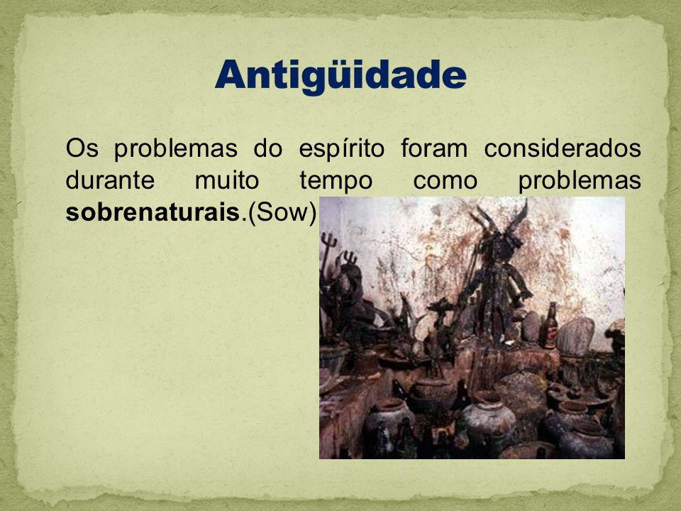 Antigüidade Os problemas do espírito foram considerados durante muito tempo como problemas sobrenaturais.(Sow)