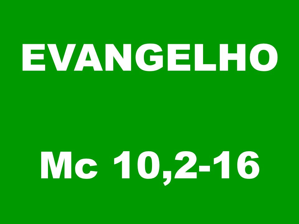 EVANGELHO Mc 10,2-16