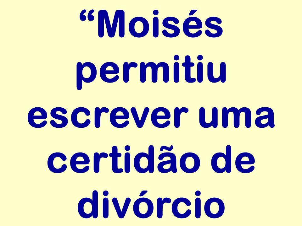 Moisés permitiu escrever uma certidão de divórcio