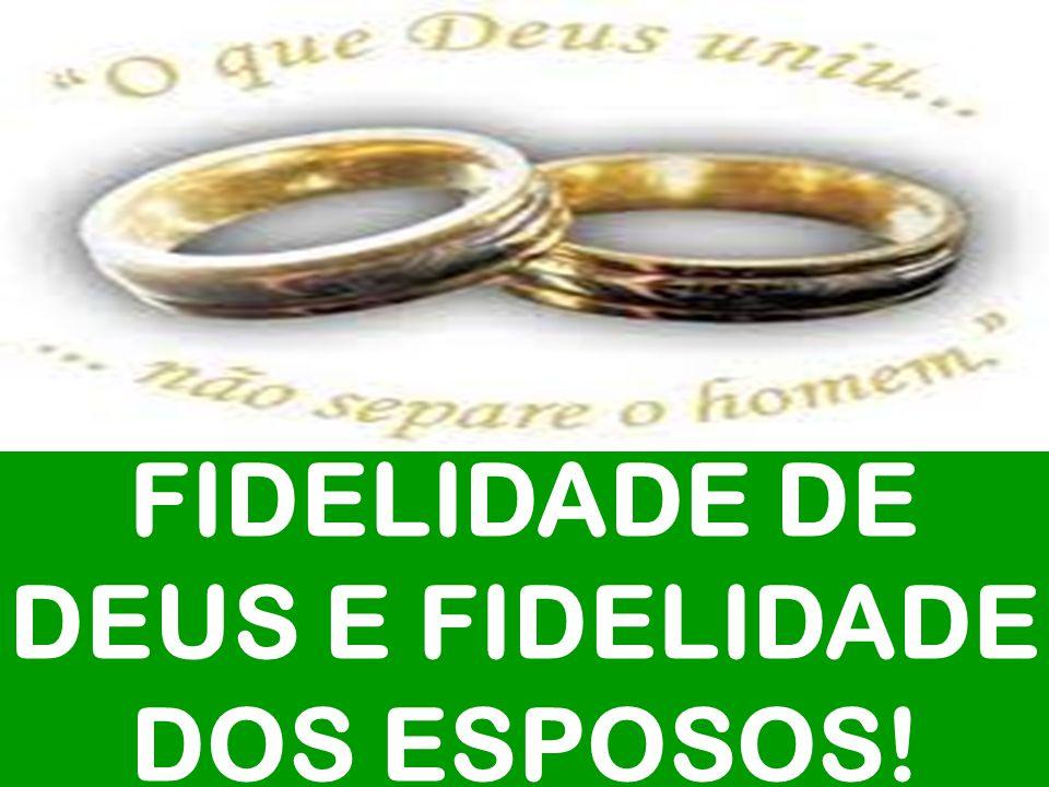 FIDELIDADE DE DEUS E FIDELIDADE DOS ESPOSOS!