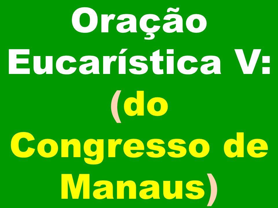 Oração Eucarística V: (do Congresso de Manaus)