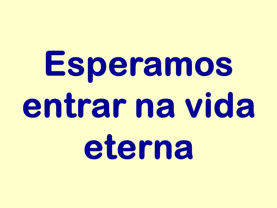 Esperamos entrar na vida eterna