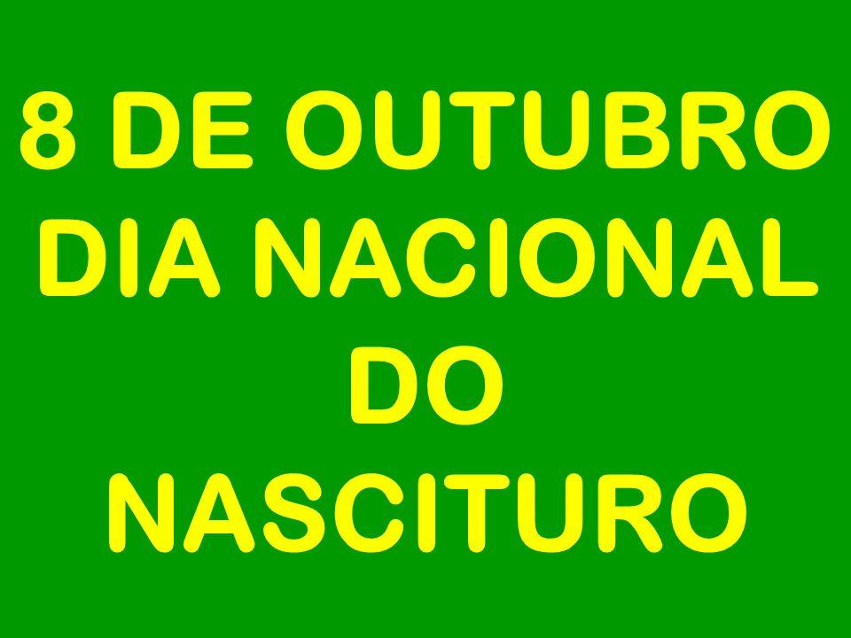 8 DE OUTUBRO DIA NACIONAL DO NASCITURO