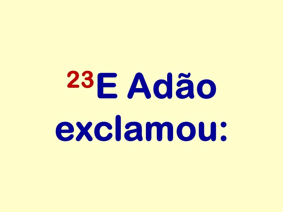 23E Adão exclamou: