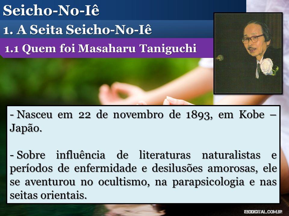 Seicho-No-Iê 1. A Seita Seicho-No-Iê 1.1 Quem foi Masaharu Taniguchi