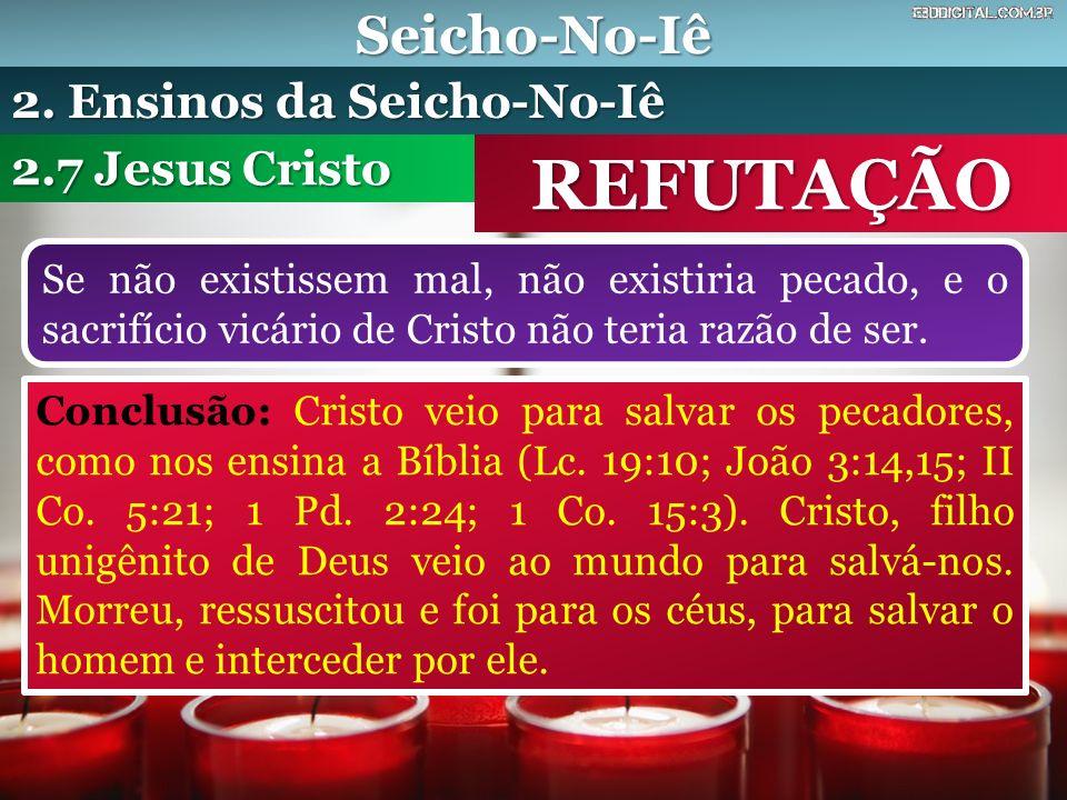 REFUTAÇÃO Seicho-No-Iê 2. Ensinos da Seicho-No-Iê 2.7 Jesus Cristo