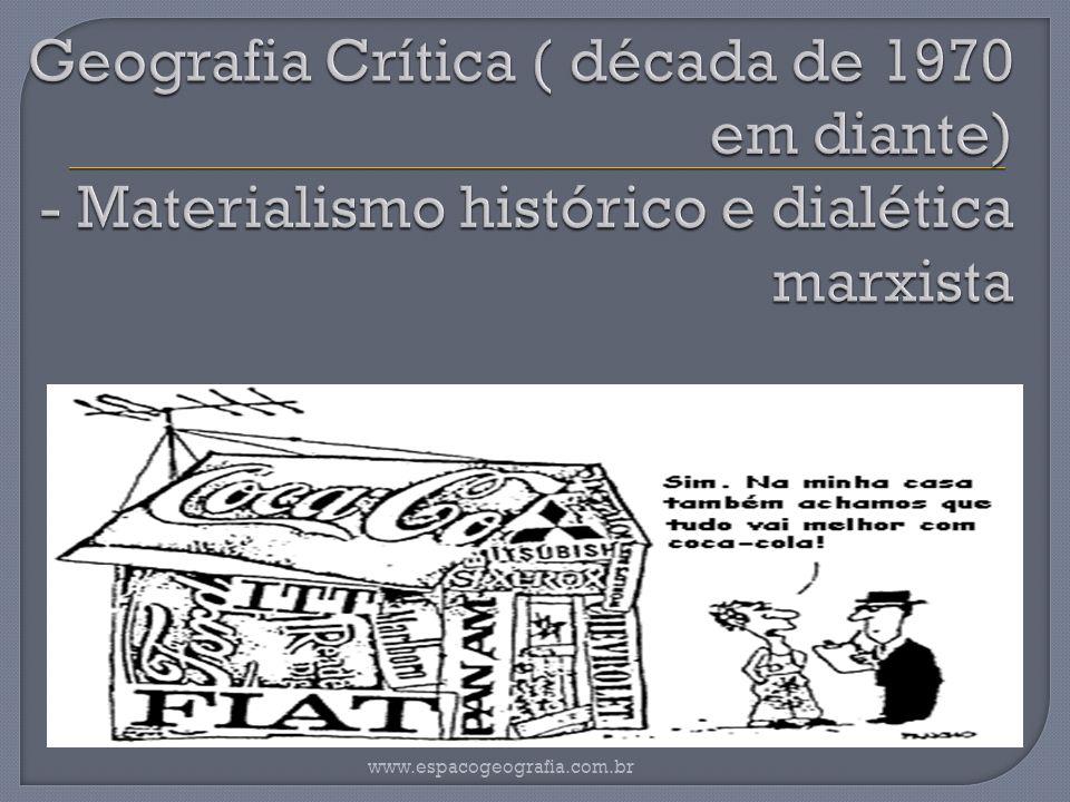 Geografia Crítica ( década de 1970 em diante) - Materialismo histórico e dialética marxista
