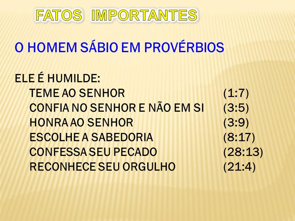 FATOS IMPORTANTES O HOMEM SÁBIO EM PROVÉRBIOS ELE É HUMILDE: