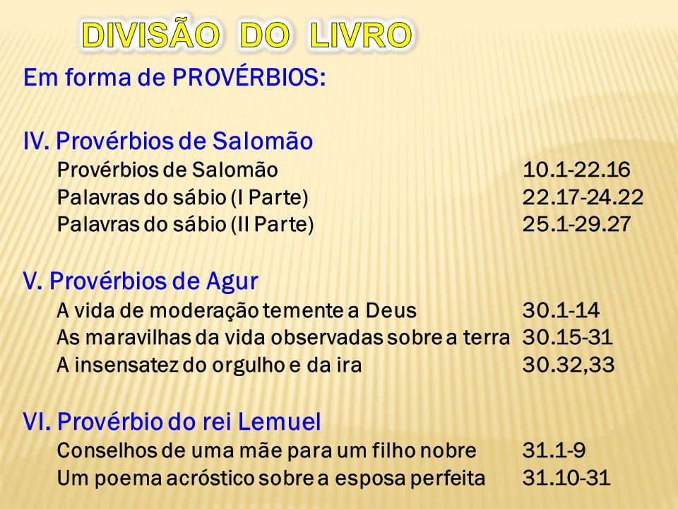 DIVISÃO DO LIVRO Em forma de PROVÉRBIOS: IV. Provérbios de Salomão