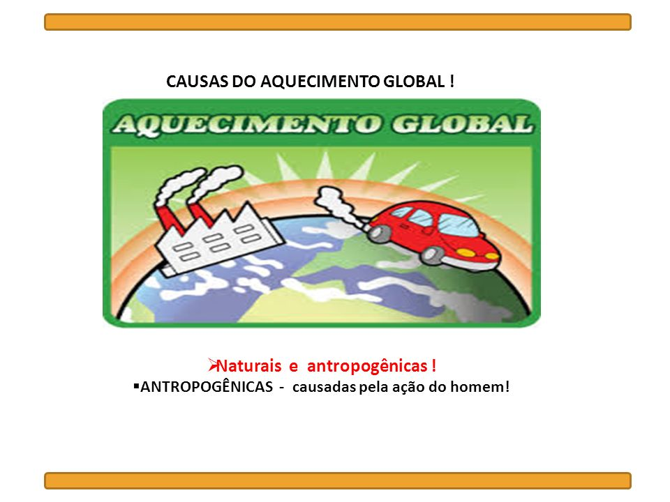 CAUSAS DO AQUECIMENTO GLOBAL !
