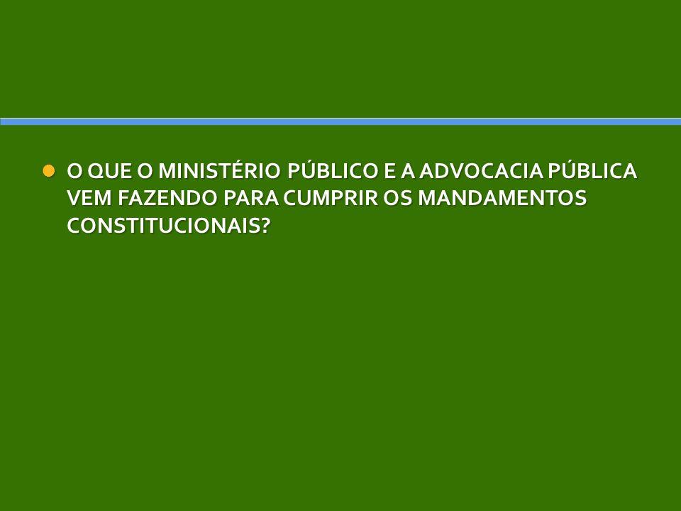 O QUE O MINISTÉRIO PÚBLICO E A ADVOCACIA PÚBLICA VEM FAZENDO PARA CUMPRIR OS MANDAMENTOS CONSTITUCIONAIS