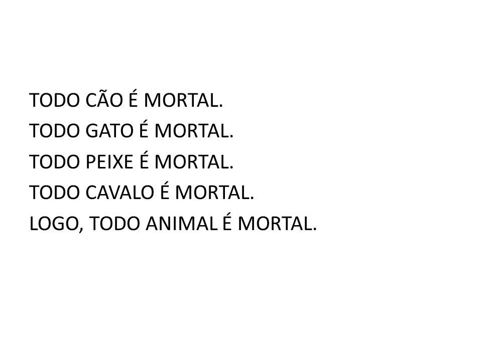 TODO CÃO É MORTAL. TODO GATO É MORTAL. TODO PEIXE É MORTAL.