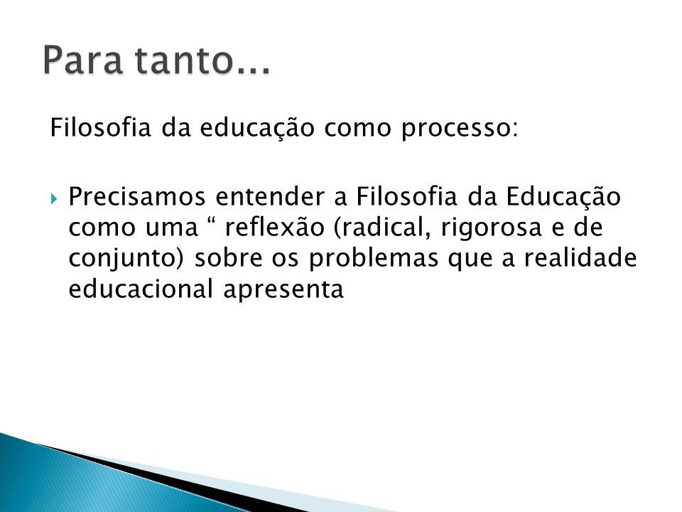 Para tanto... Filosofia da educação como processo: