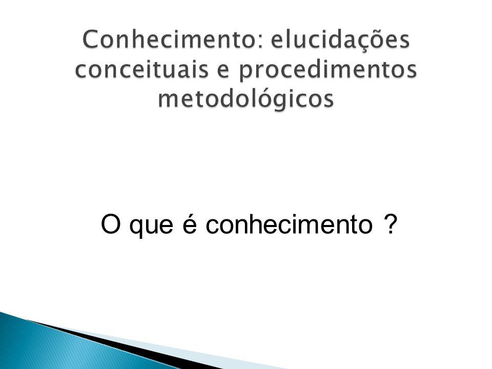 Conhecimento: elucidações conceituais e procedimentos metodológicos