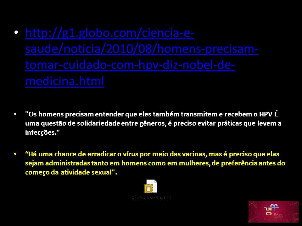 http://g1.globo.com/ciencia-e-saude/noticia/2010/08/homens-precisam-tomar-cuidado-com-hpv-diz-nobel-de-medicina.html