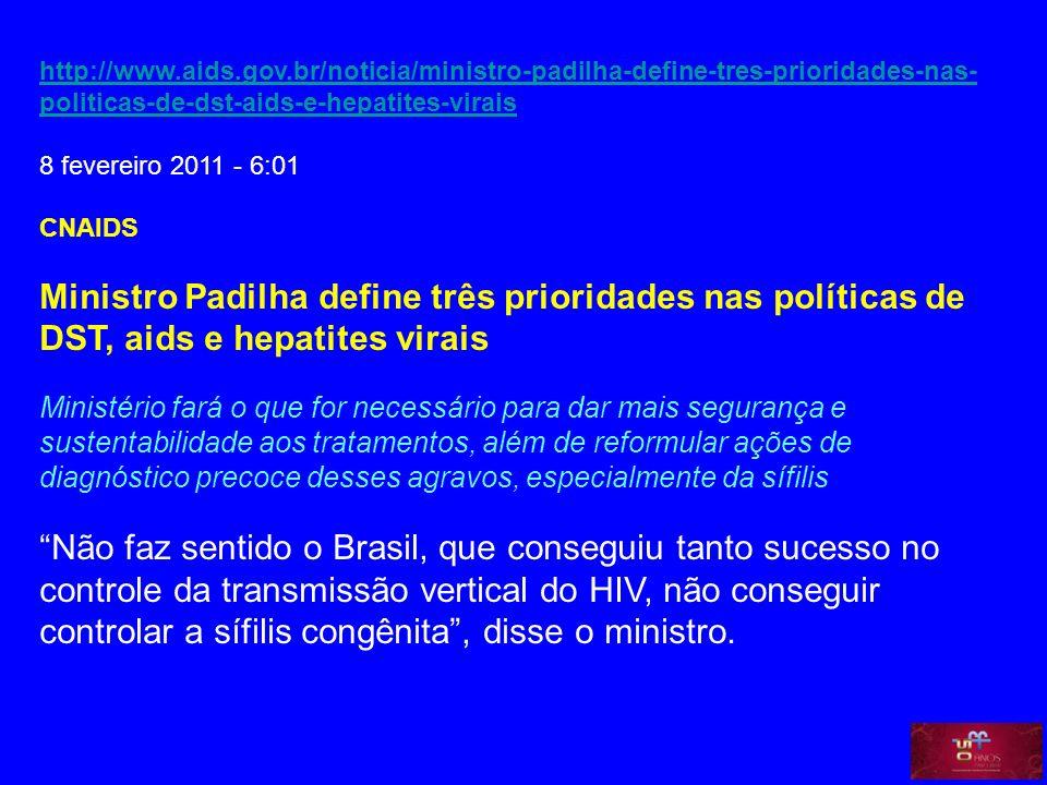 http://www.aids.gov.br/noticia/ministro-padilha-define-tres-prioridades-nas-politicas-de-dst-aids-e-hepatites-virais