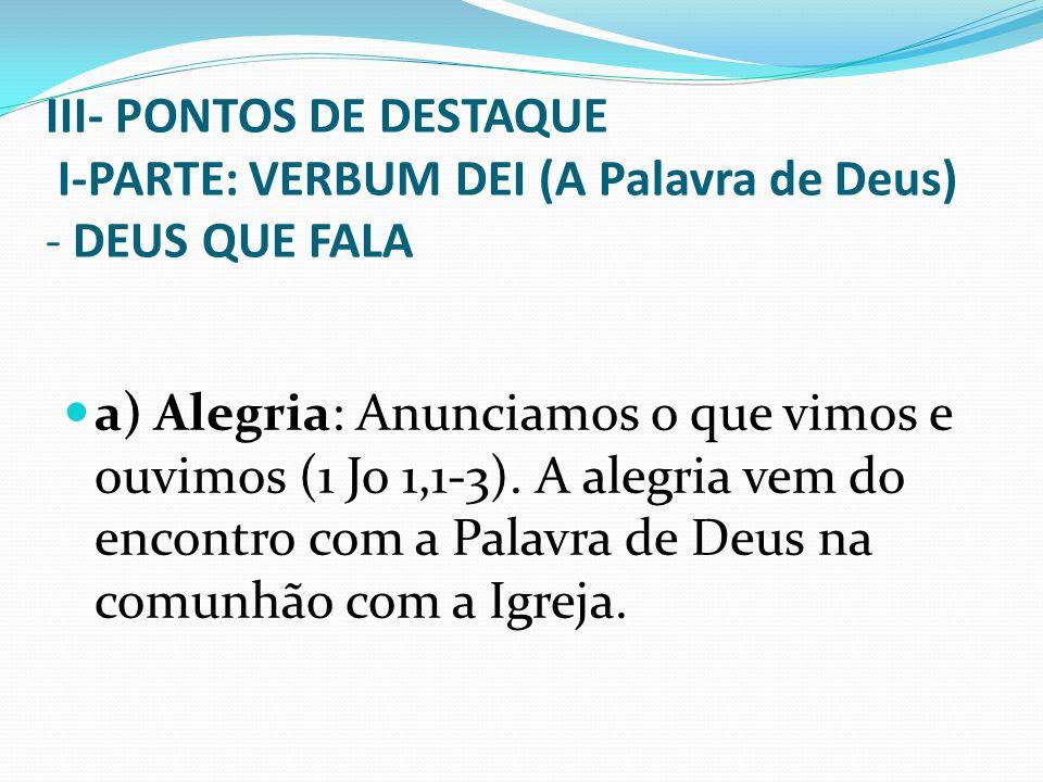 III- PONTOS DE DESTAQUE I-PARTE: VERBUM DEI (A Palavra de Deus) - DEUS QUE FALA