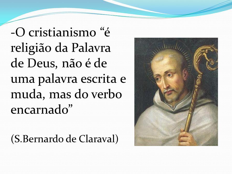 O cristianismo é religião da Palavra de Deus, não é de uma palavra escrita e muda, mas do verbo encarnado
