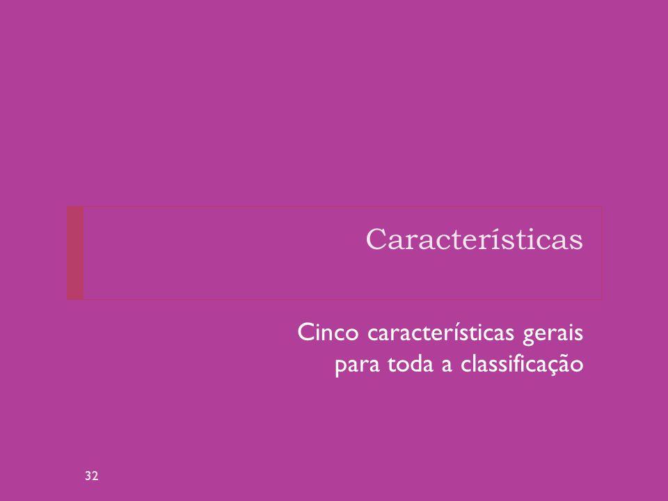 Características Cinco características gerais para toda a classificação