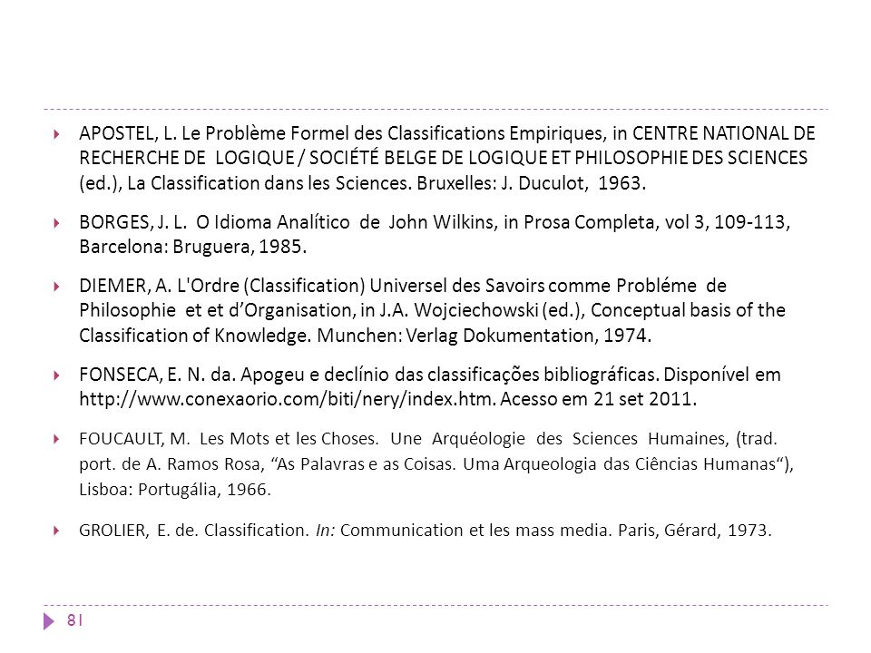 APOSTEL, L. Le Problème Formel des Classifications Empiriques, in CENTRE NATIONAL DE RECHERCHE DE LOGIQUE / SOCIÉTÉ BELGE DE LOGIQUE ET PHILOSOPHIE DES SCIENCES (ed.), La Classification dans les Sciences. Bruxelles: J. Duculot, 1963.