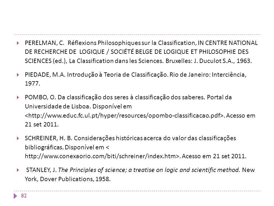 PERELMAN, C. Réflexions Philosophiques sur la Classification, IN CENTRE NATIONAL DE RECHERCHE DE LOGIQUE / SOCIÉTÉ BELGE DE LOGIQUE ET PHILOSOPHIE DES SCIENCES (ed.), La Classification dans les Sciences. Bruxelles: J. Duculot S.A., 1963.