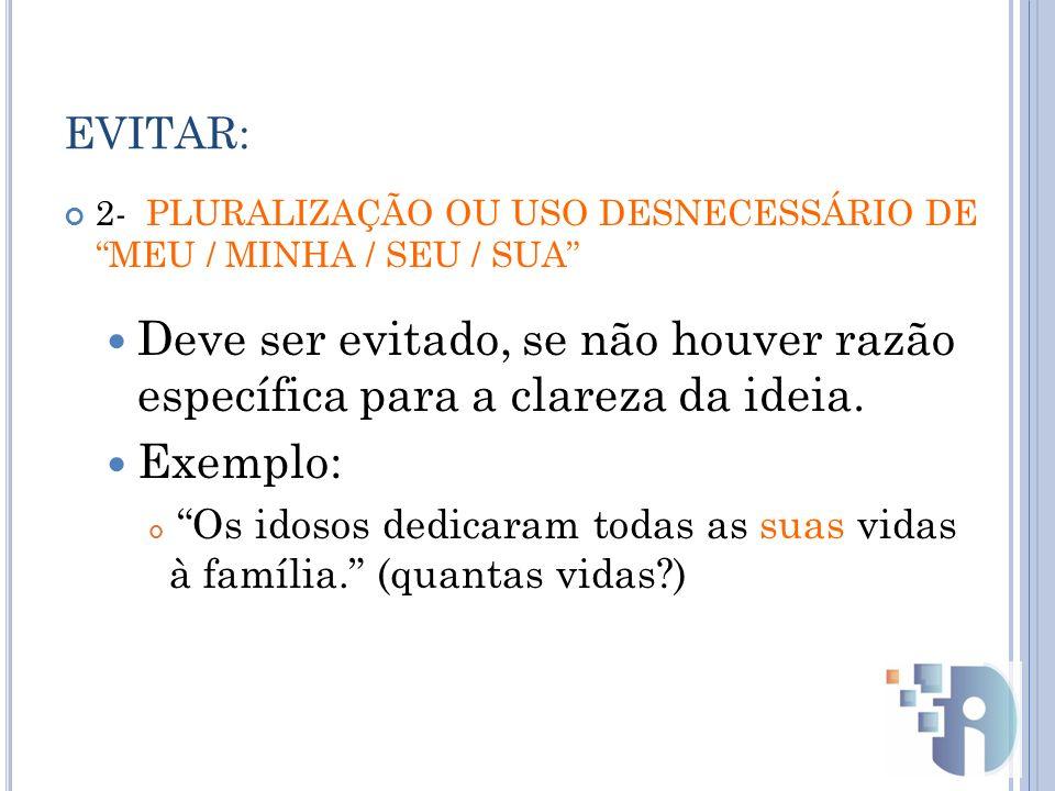 EVITAR: 2- PLURALIZAÇÃO OU USO DESNECESSÁRIO DE MEU / MINHA / SEU / SUA